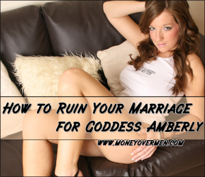 How to Ruin Your Marriage: For Goddess Amberly